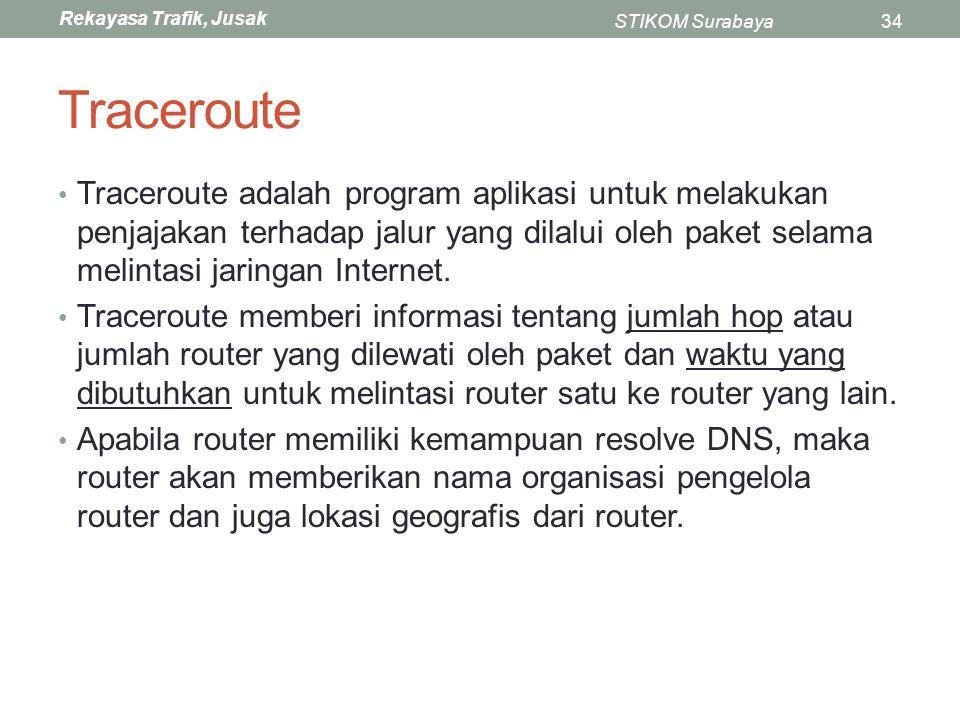 Traceroute Traceroute adalah program aplikasi untuk melakukan penjajakan terhadap jalur yang dilalui oleh paket selama melintasi jaringan Internet.