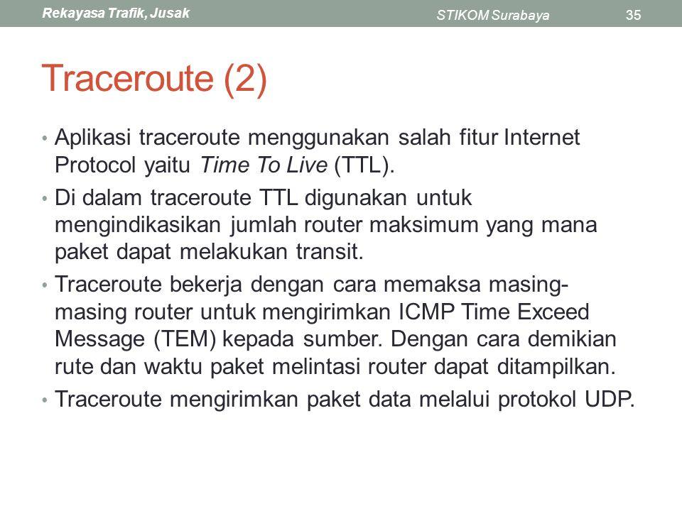 Traceroute (2) Aplikasi traceroute menggunakan salah fitur Internet Protocol yaitu Time To Live (TTL).