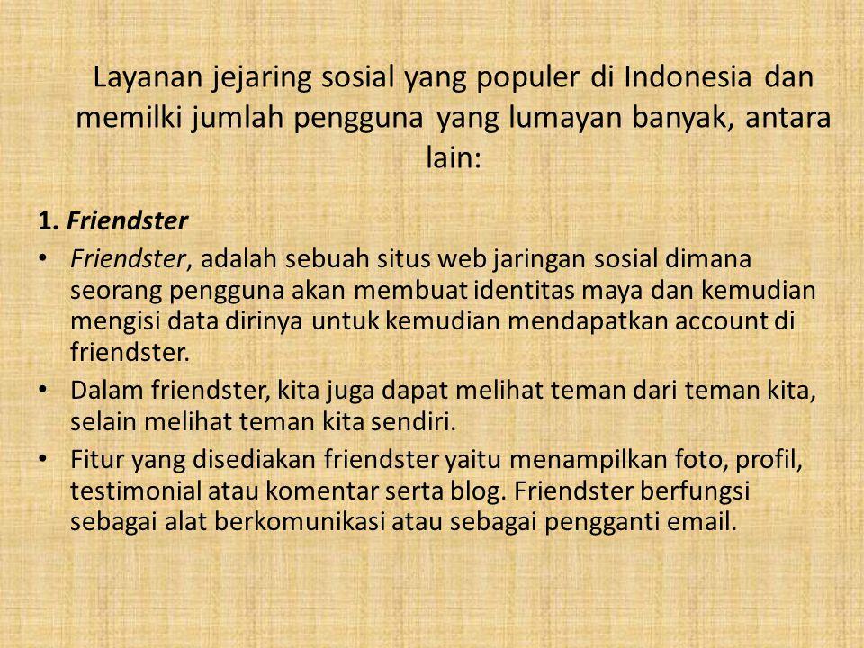 Layanan jejaring sosial yang populer di Indonesia dan memilki jumlah pengguna yang lumayan banyak, antara lain: