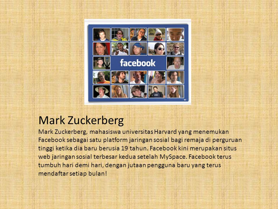 Mark Zuckerberg Mark Zuckerberg, mahasiswa universitas Harvard yang menemukan Facebook sebagai satu platform jaringan sosial bagi remaja di perguruan tinggi ketika dia baru berusia 19 tahun.