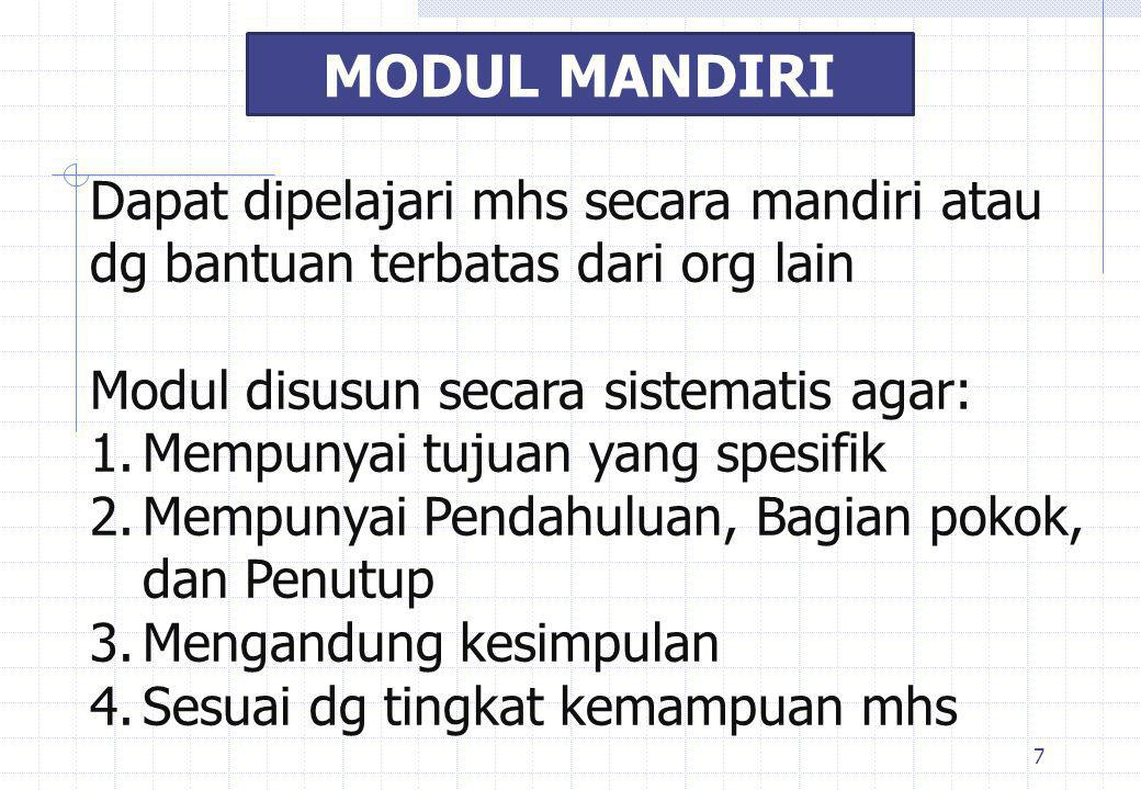 MODUL MANDIRI Dapat dipelajari mhs secara mandiri atau dg bantuan terbatas dari org lain. Modul disusun secara sistematis agar: