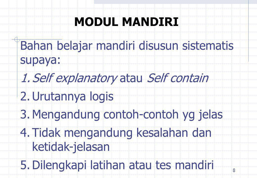 MODUL MANDIRI Bahan belajar mandiri disusun sistematis supaya: Self explanatory atau Self contain.