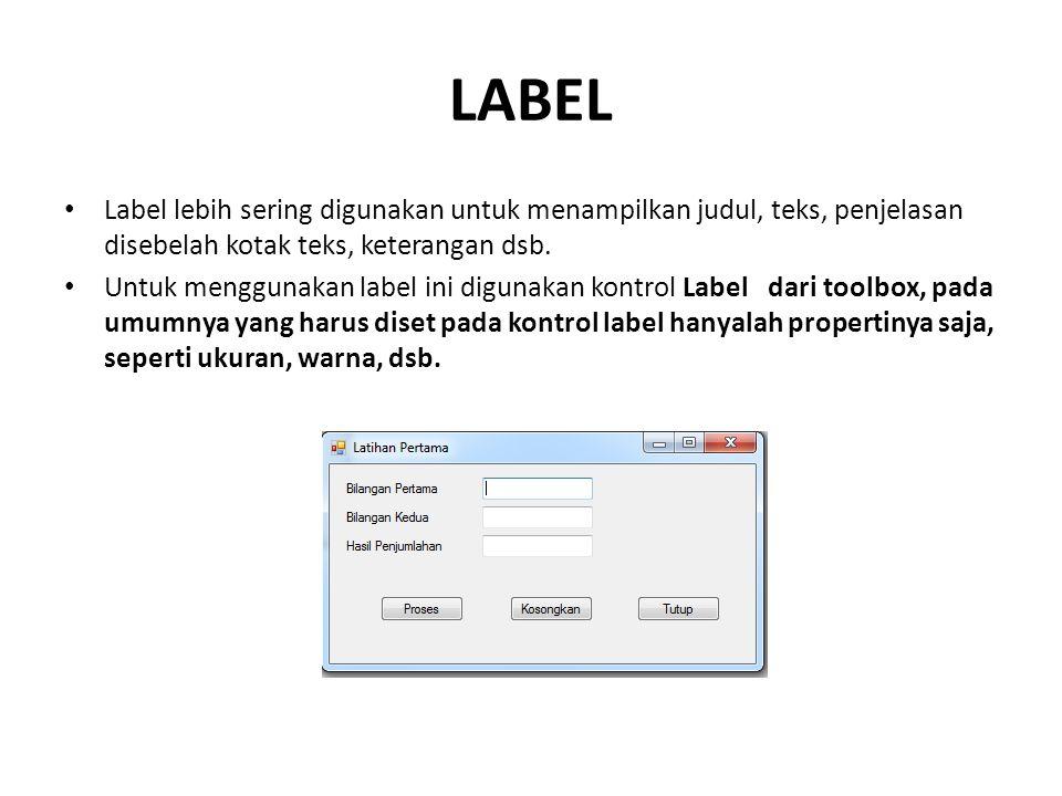 LABEL Label lebih sering digunakan untuk menampilkan judul, teks, penjelasan disebelah kotak teks, keterangan dsb.