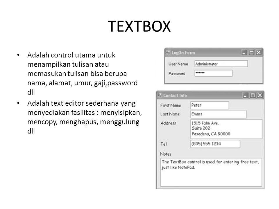 TEXTBOX Adalah control utama untuk menampilkan tulisan atau memasukan tulisan bisa berupa nama, alamat, umur, gaji,password dll.