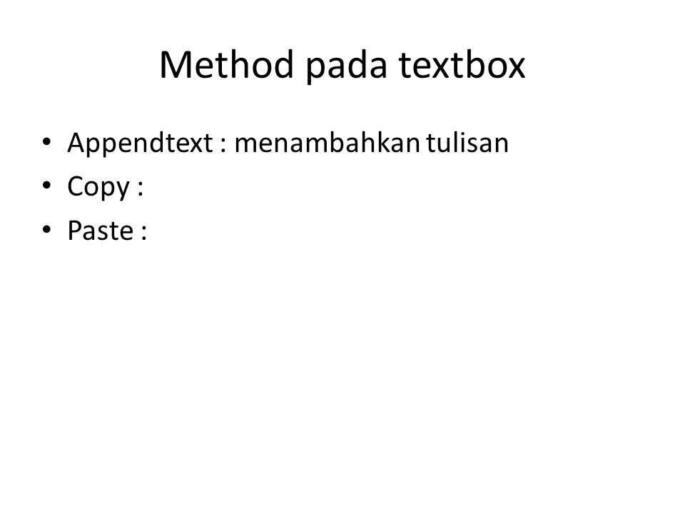Method pada textbox Appendtext : menambahkan tulisan Copy : Paste :
