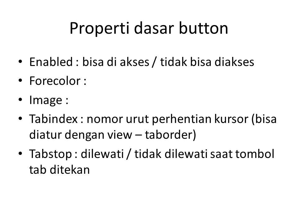Properti dasar button Enabled : bisa di akses / tidak bisa diakses