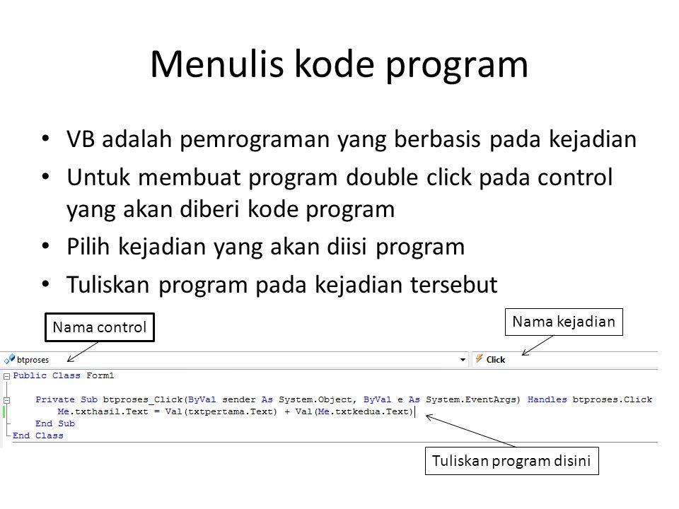 Menulis kode program VB adalah pemrograman yang berbasis pada kejadian