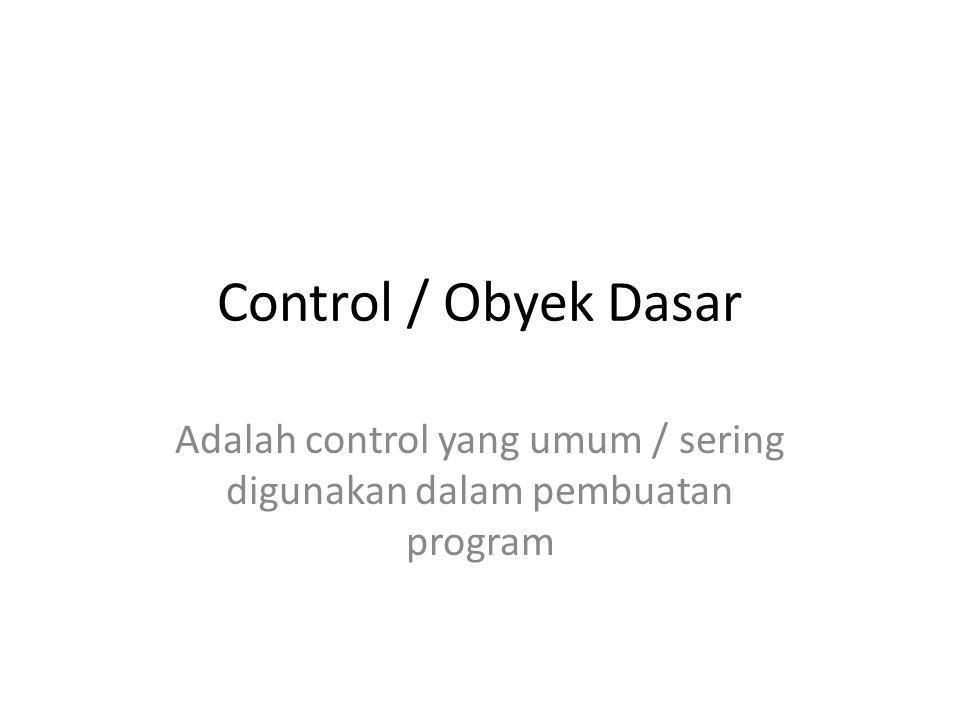 Adalah control yang umum / sering digunakan dalam pembuatan program