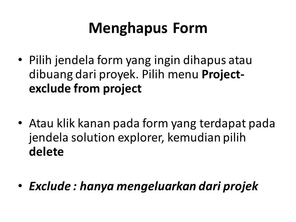 Menghapus Form Pilih jendela form yang ingin dihapus atau dibuang dari proyek. Pilih menu Project-exclude from project.