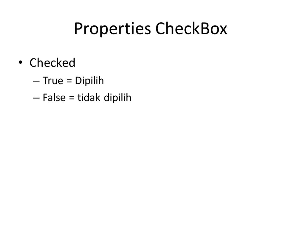Properties CheckBox Checked True = Dipilih False = tidak dipilih