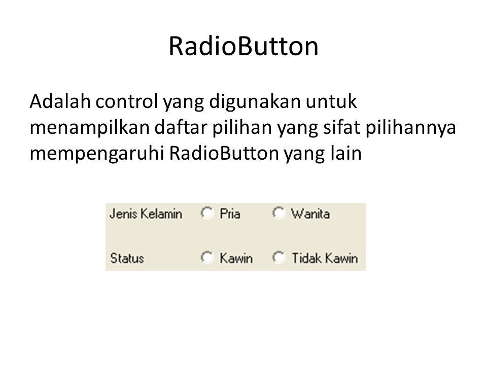 RadioButton Adalah control yang digunakan untuk menampilkan daftar pilihan yang sifat pilihannya mempengaruhi RadioButton yang lain.