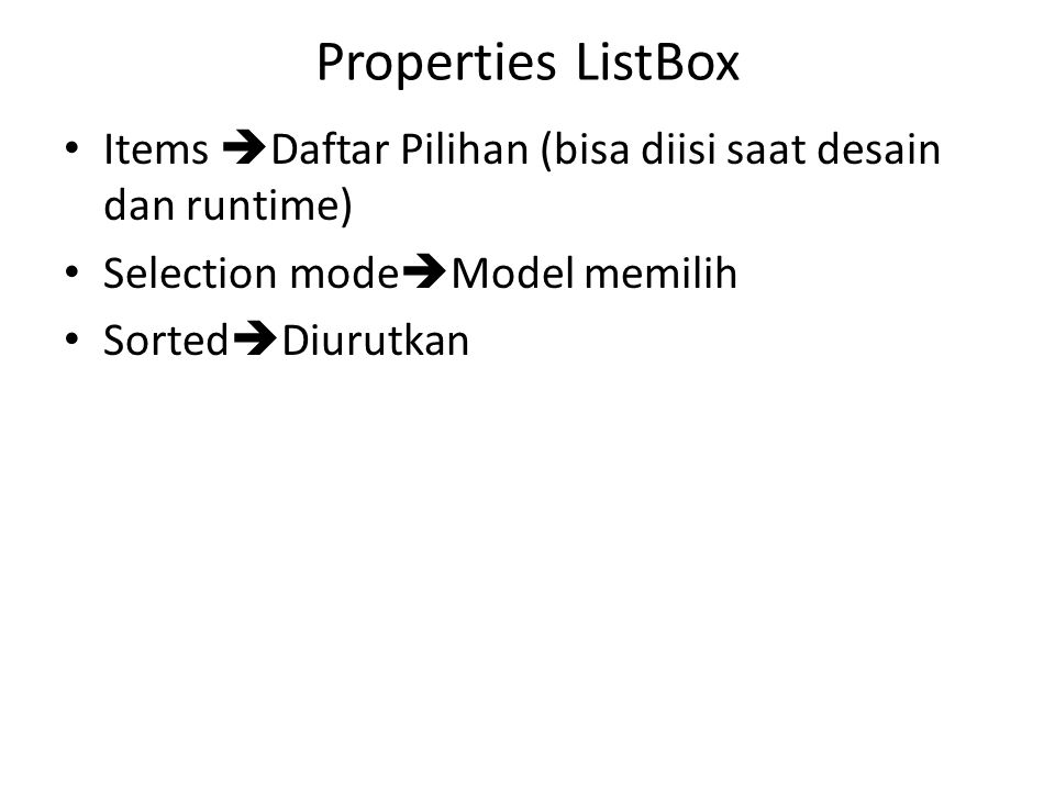 Properties ListBox Items Daftar Pilihan (bisa diisi saat desain dan runtime) Selection modeModel memilih.