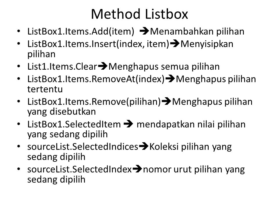 Method Listbox ListBox1.Items.Add(item) Menambahkan pilihan