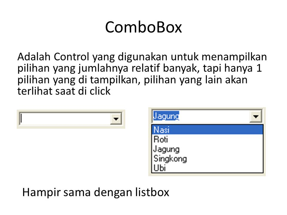 ComboBox Hampir sama dengan listbox