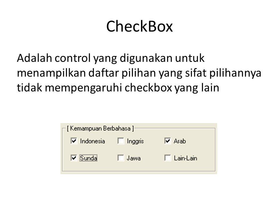 CheckBox Adalah control yang digunakan untuk menampilkan daftar pilihan yang sifat pilihannya tidak mempengaruhi checkbox yang lain.