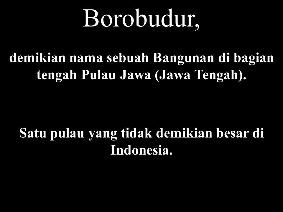 Satu pulau yang tidak demikian besar di Indonesia.