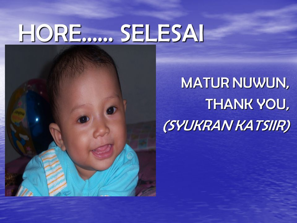 HORE…… SELESAI MATUR NUWUN, THANK YOU, (SYUKRAN KATSIIR)