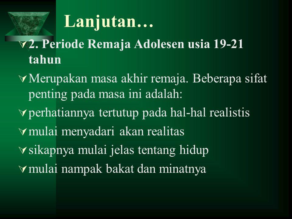 Lanjutan… 2. Periode Remaja Adolesen usia 19-21 tahun
