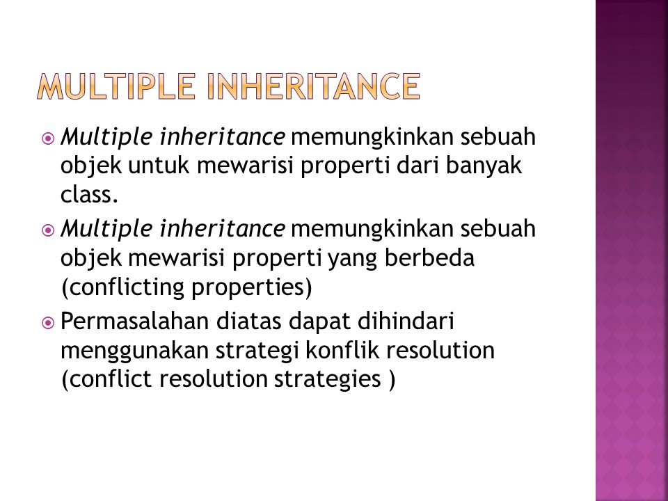 Multiple Inheritance Multiple inheritance memungkinkan sebuah objek untuk mewarisi properti dari banyak class.