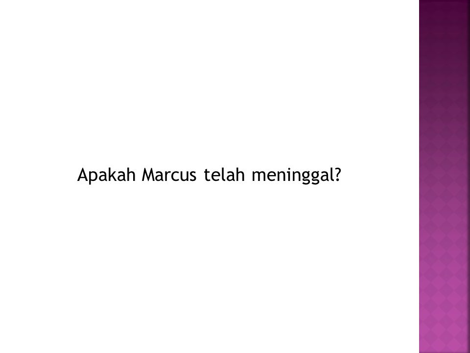Apakah Marcus telah meninggal