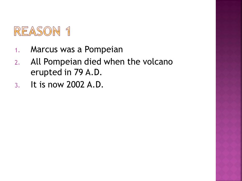 ReasoN 1 Marcus was a Pompeian