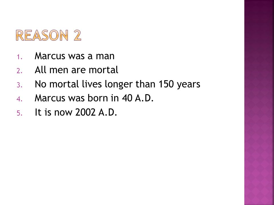 ReasoN 2 Marcus was a man All men are mortal
