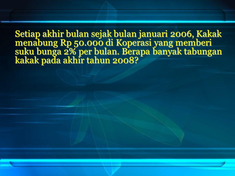 Setiap akhir bulan sejak bulan januari 2006, Kakak menabung Rp 50