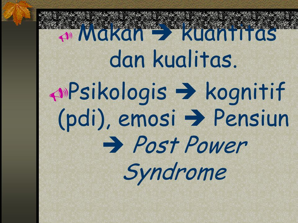 Psikologis  kognitif (pdi), emosi  Pensiun  Post Power Syndrome