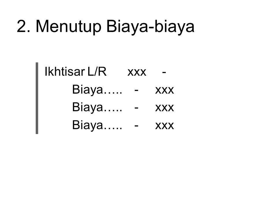 2. Menutup Biaya-biaya Ikhtisar L/R xxx - Biaya….. - xxx