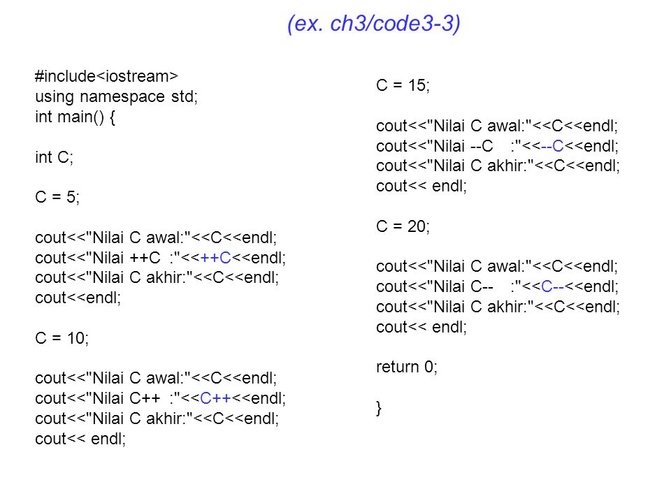 (ex. ch3/code3-3) #include<iostream> C = 15;