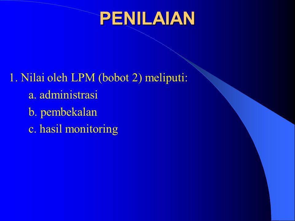 PENILAIAN 1. Nilai oleh LPM (bobot 2) meliputi: a. administrasi