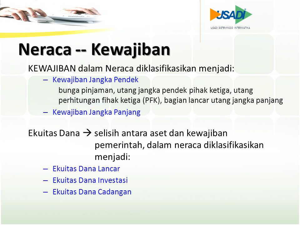 Neraca -- Kewajiban KEWAJIBAN dalam Neraca diklasifikasikan menjadi: