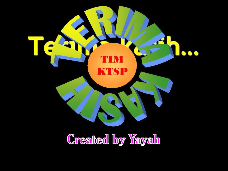 Terima kasih… TERIMA KASIH TIM KTSP Created by Yayah