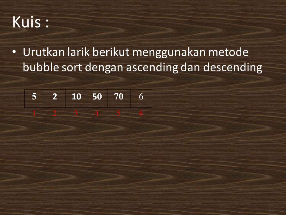 Kuis : Urutkan larik berikut menggunakan metode bubble sort dengan ascending dan descending. 5. 2.
