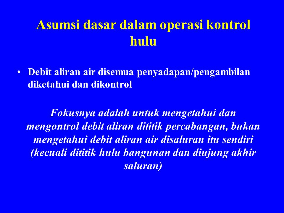 Asumsi dasar dalam operasi kontrol hulu