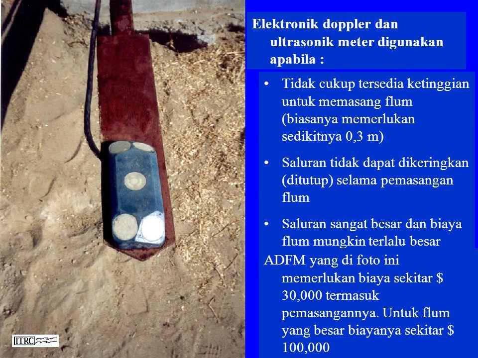 Elektronik doppler dan ultrasonik meter digunakan apabila :