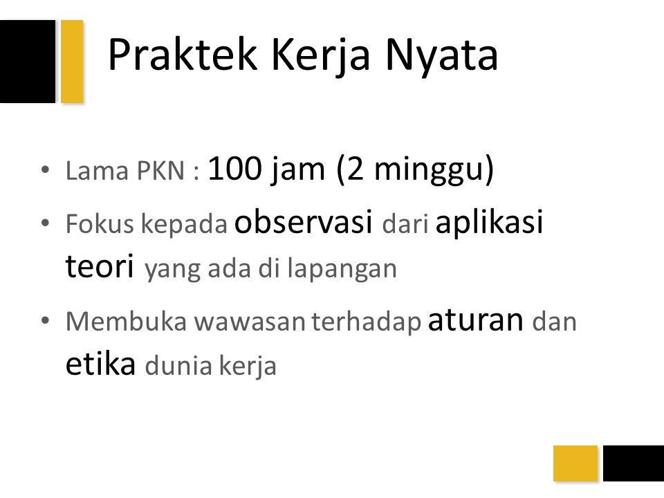 Praktek Kerja Nyata Lama PKN : 100 jam (2 minggu)