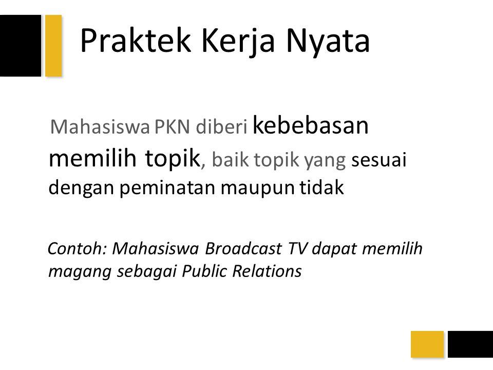 Praktek Kerja Nyata Mahasiswa PKN diberi kebebasan memilih topik, baik topik yang sesuai dengan peminatan maupun tidak.
