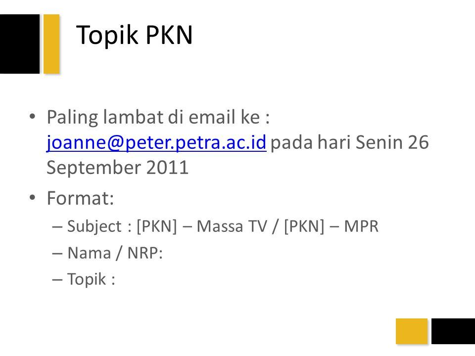 Topik PKN Paling lambat di email ke : joanne@peter.petra.ac.id pada hari Senin 26 September 2011. Format: