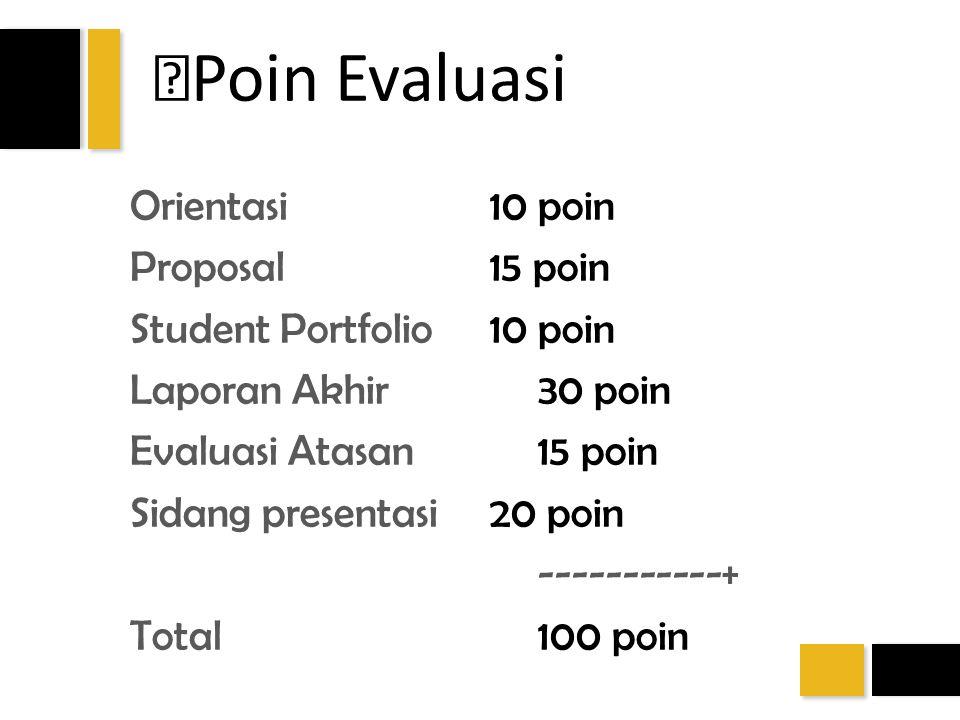 Poin Evaluasi Orientasi 10 poin Proposal 15 poin