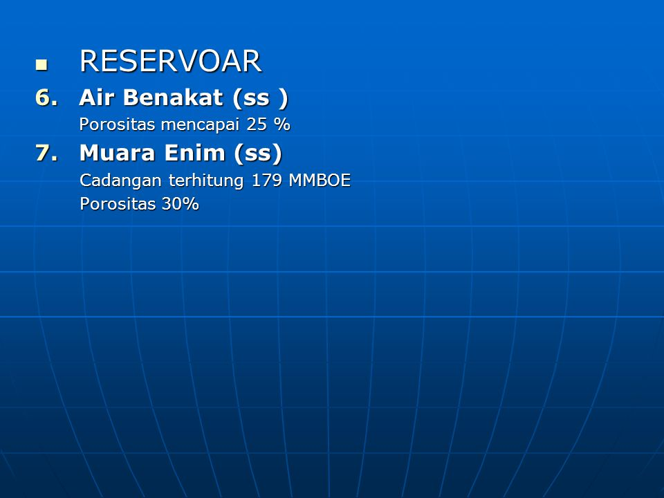 RESERVOAR Air Benakat (ss ) Muara Enim (ss) Porositas mencapai 25 %