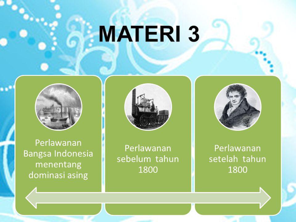 MATERI 3 Perlawanan Bangsa Indonesia menentang dominasi asing