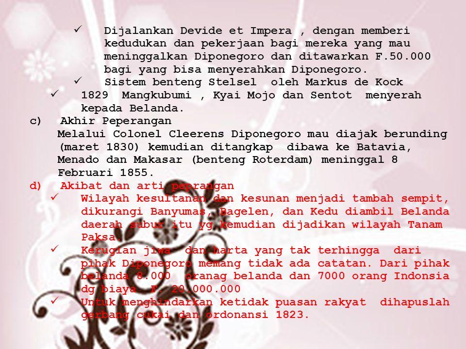 Dijalankan Devide et Impera , dengan memberi kedudukan dan pekerjaan bagi mereka yang mau meninggalkan Diponegoro dan ditawarkan F.50.000 bagi yang bisa menyerahkan Diponegoro.