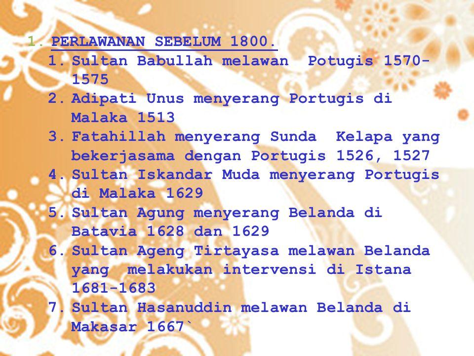 PERLAWANAN SEBELUM 1800. Sultan Babullah melawan Potugis 1570-1575. Adipati Unus menyerang Portugis di Malaka 1513.