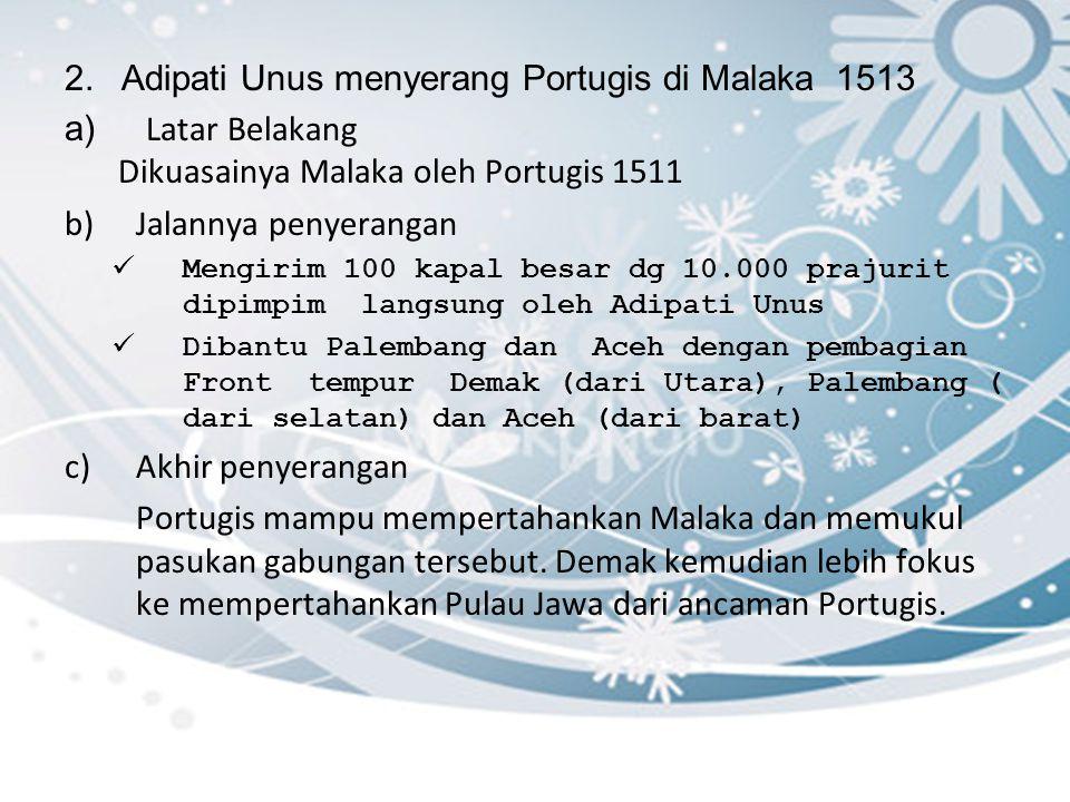 2. Adipati Unus menyerang Portugis di Malaka 1513 Latar Belakang