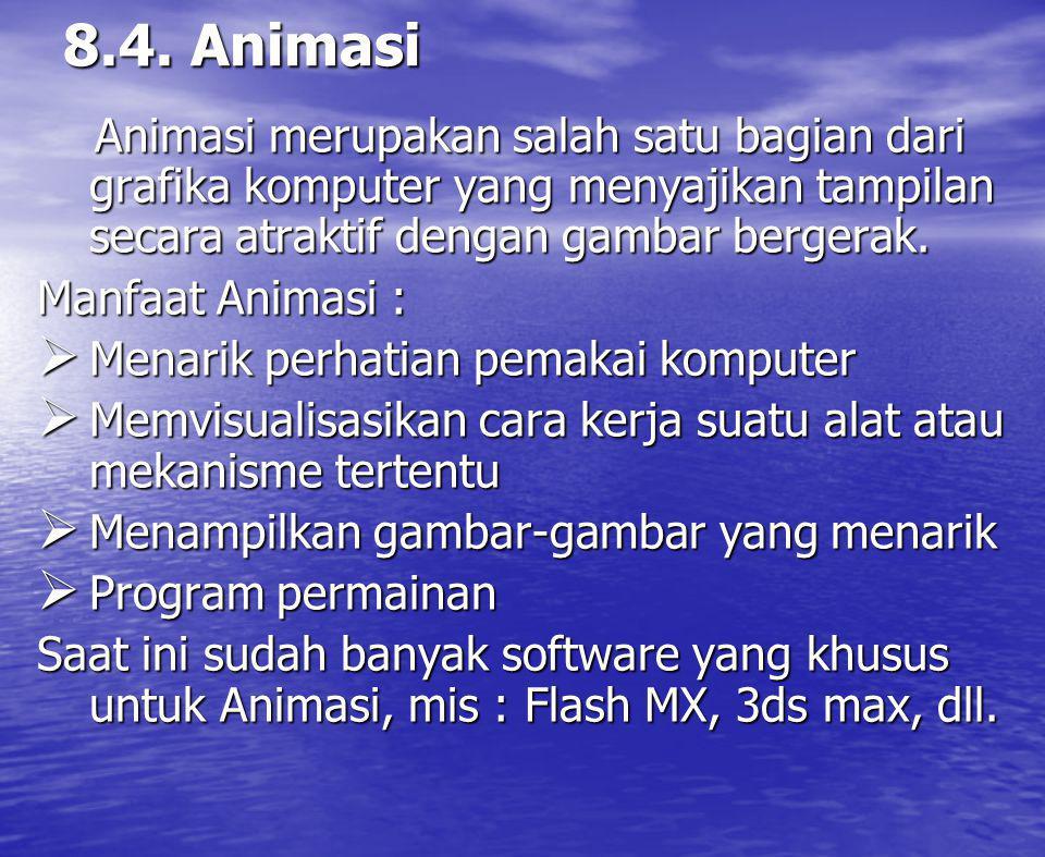 8.4. Animasi Animasi merupakan salah satu bagian dari grafika komputer yang menyajikan tampilan secara atraktif dengan gambar bergerak.