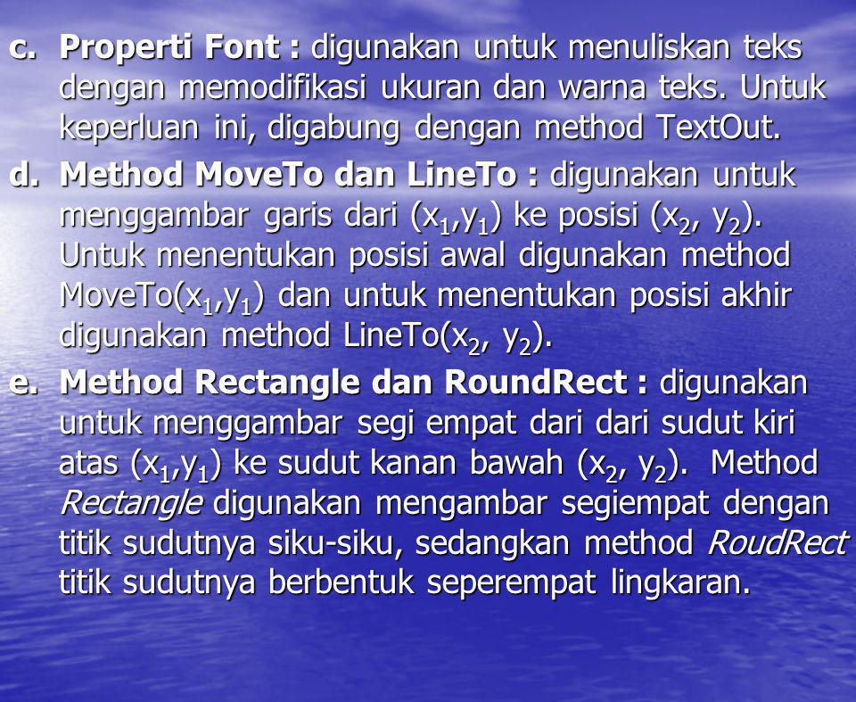 Properti Font : digunakan untuk menuliskan teks dengan memodifikasi ukuran dan warna teks. Untuk keperluan ini, digabung dengan method TextOut.