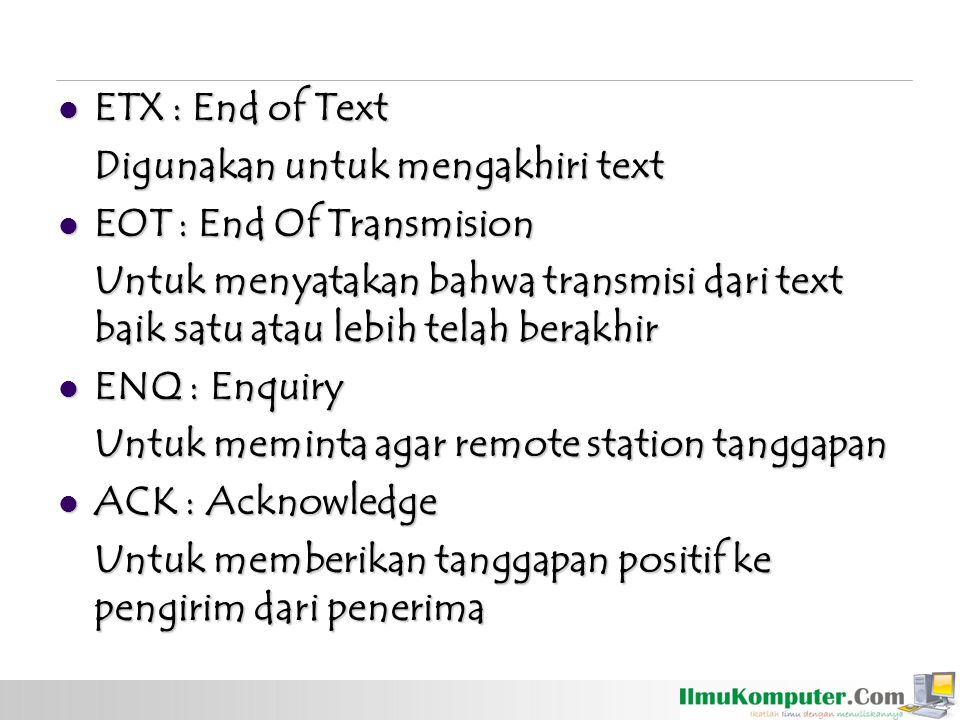 ETX : End of Text Digunakan untuk mengakhiri text. EOT : End Of Transmision.