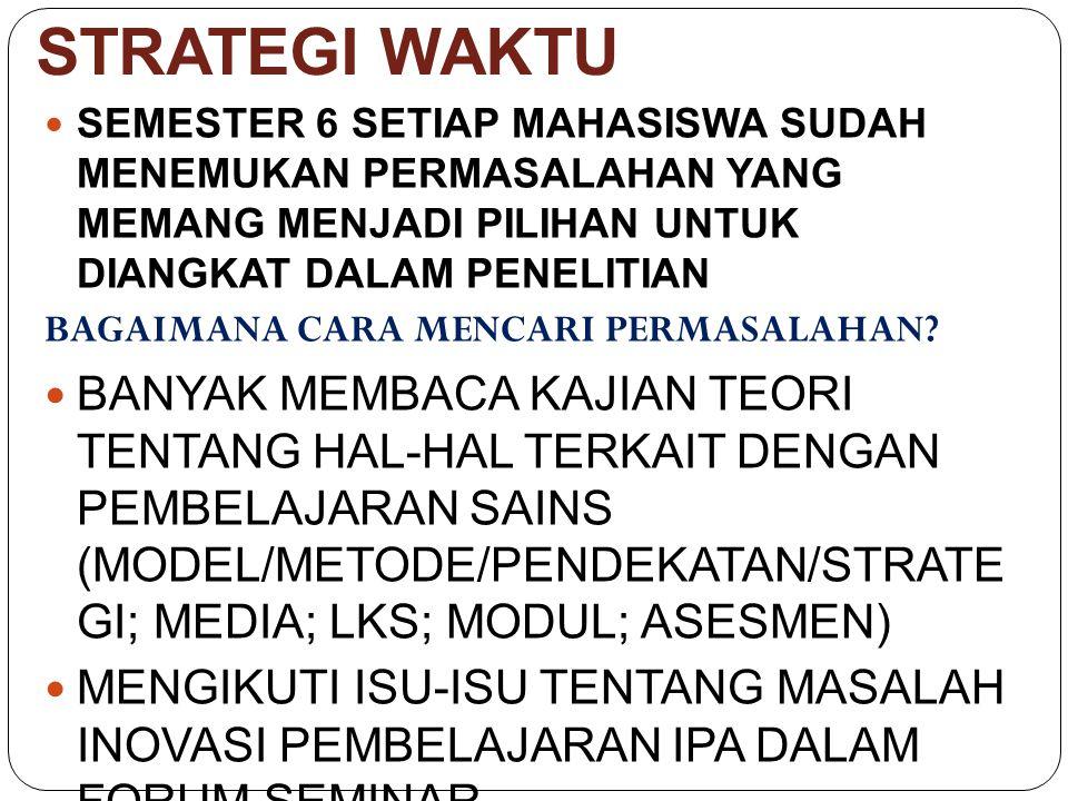 STRATEGI WAKTU SEMESTER 6 SETIAP MAHASISWA SUDAH MENEMUKAN PERMASALAHAN YANG MEMANG MENJADI PILIHAN UNTUK DIANGKAT DALAM PENELITIAN.