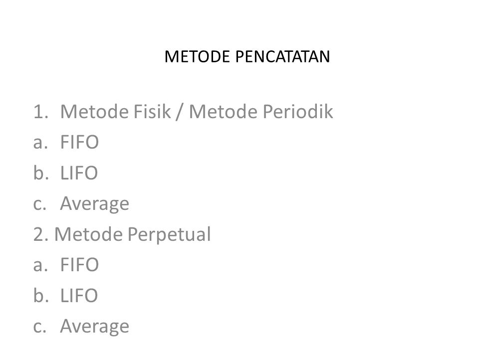 Metode Fisik / Metode Periodik FIFO LIFO Average 2. Metode Perpetual
